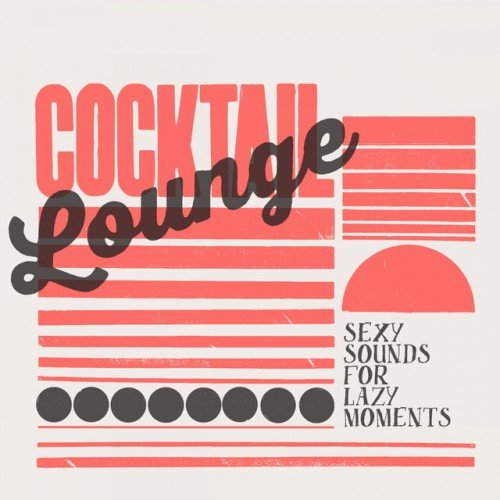 VA - Cocktail Lounge: Sexy Sounds for Lazy Moments (2016)