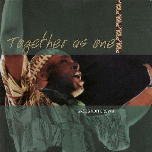Gregg Kofi Brown - Together As One (2005)
