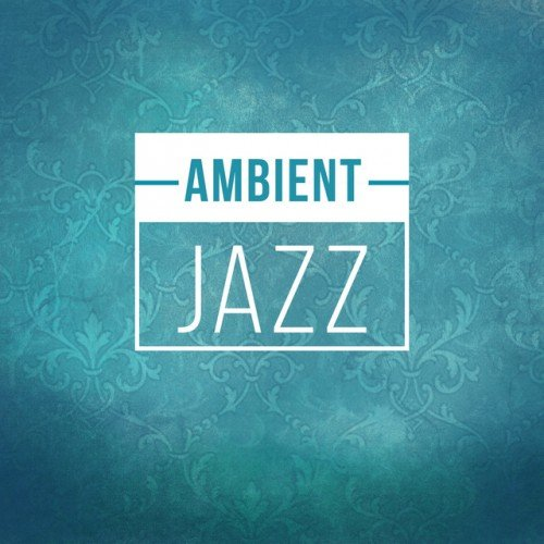 VA - Ambient Jazz: Instrumantal and Smooth Jazz Soothing and Ambient Sounds (2016)
