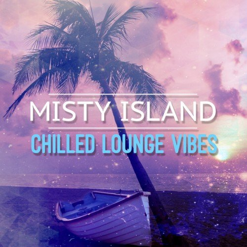 VA - Misty Island: Chilled Lounge Vibes (2016)