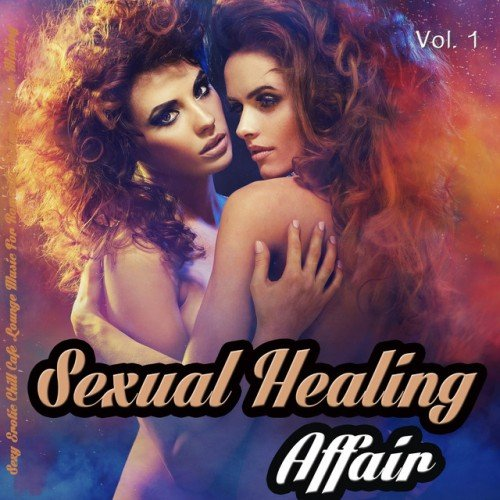 VA - Sexual Healing Affair Vol.1 Sexy Erotic Chill Cafe Lounge Music for Romantic Intimacy Love Making (2016)