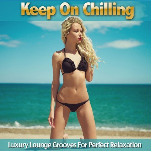VA - Keep On Chilling: Luxury Lounge Grooves For Perfect Relaxation (2016)