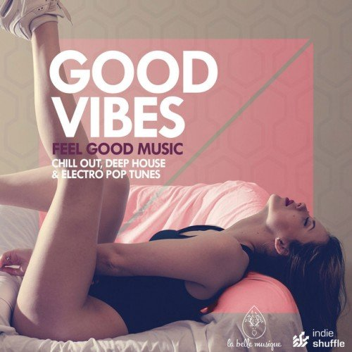 VA - Good Vibes, Feel Good Music: Chill Out, Deep House and Electro Pop Tunes (2016)