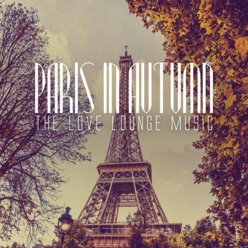 VA - Paris in Autumn: The Love Lounge Music (2016)