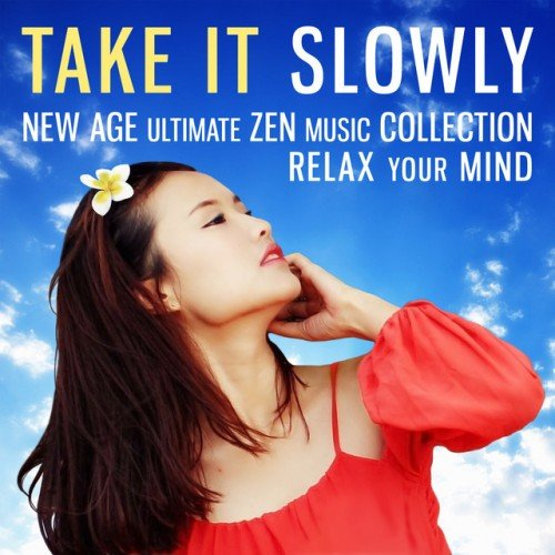 VA - Take It Slowly: New Age Ultimate, Zen Music Collection, Relax Your Mind (2016)