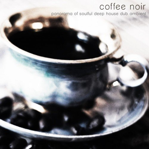 VA - Coffee noir: Panorama of Soulful Deep House Dub Ambient (2016)