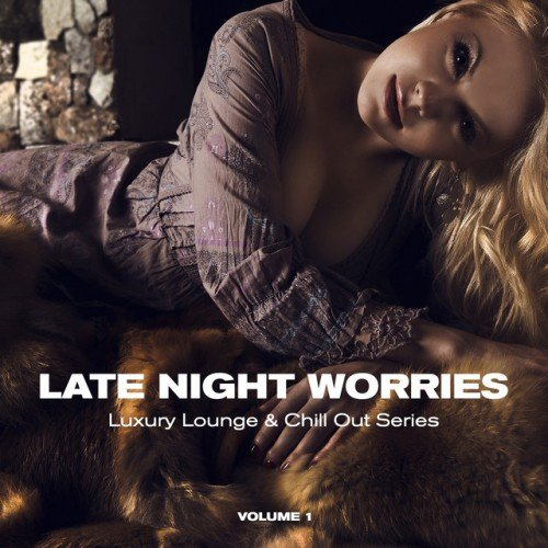 VA - Late Night Worries: Luxury Lounge and Chill Out Series Vol.1 (2016)