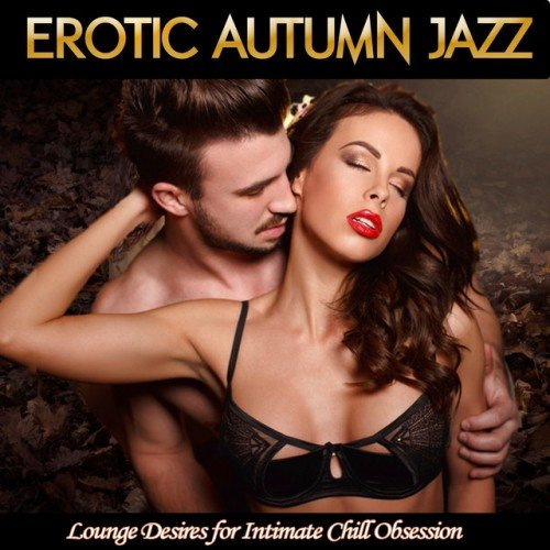 VA - Erotic Autumn Jazz: Lounge Desires for Intimate Chill Obsession (2016)