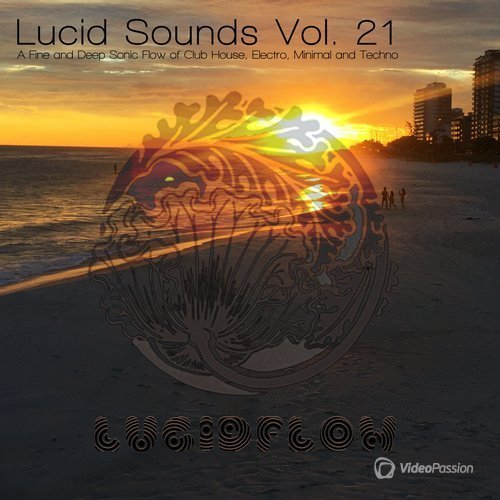 Lucid Sounds, Vol. 21 A Fine And Deep Sonic Flow Of Club House, Electro, Minimal & Techno (2016)