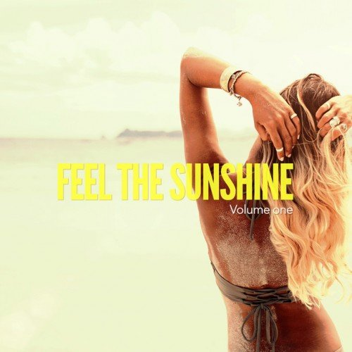 VA - Feel The Sunshine Vol.1: Balearic Chill and Beach House Tunes (2016)