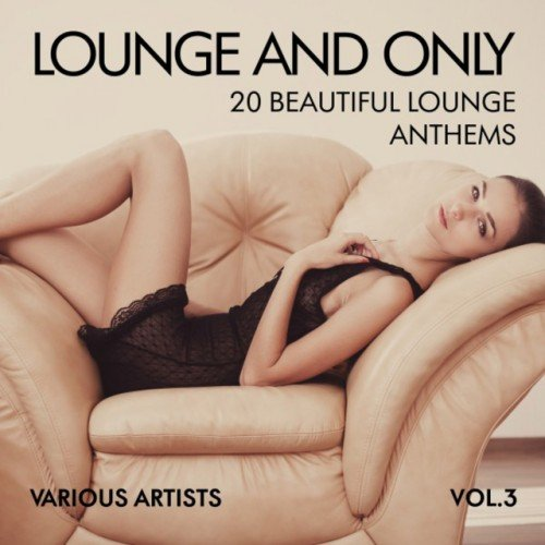 VA - Lounge and Only: 20 Beautiful Lounge Anthems Vol.3 (2016)
