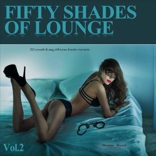 VA - Fifty Shades of Lounge Vol.2: 50 Smooth and Sexy Chill Tunes 4 Erotic Moments (2016)