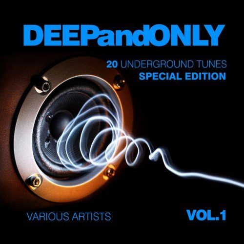 VA - Deep And Only: 20 Underground Tunes, Special Edition Vol.1 (2016)