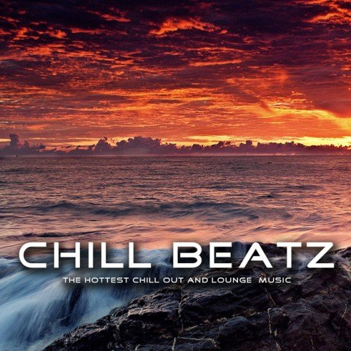 VA - Chill Beatz: The Hottest Chill out and Lounge Music (2016)