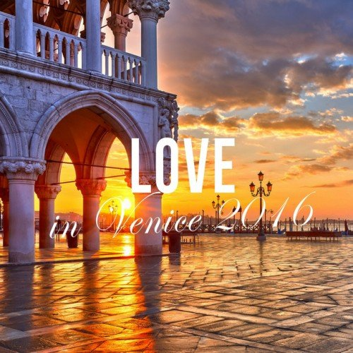 VA - Love In Venice 2016: The Ultimate Lounge Selection (2016)