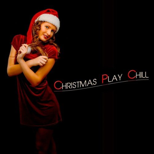 VA - Christmas Play Chill: Chill and Christmas (2016)