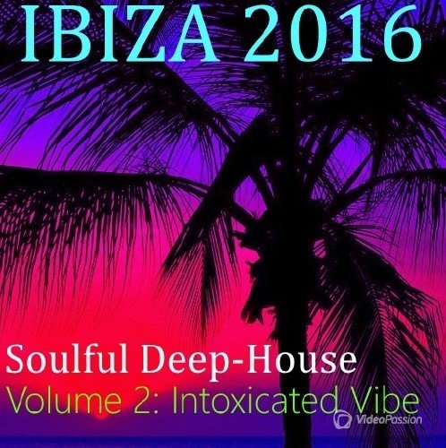 Ibiza 2016. Soulful Deep-House. Vol.2 Intoxicated Vibe (2016)