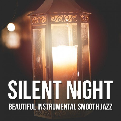 VA - Silent Night: Beautiful Instrumental Smooth Jazz Songs for Deep Relaxation and Sleep (2016)