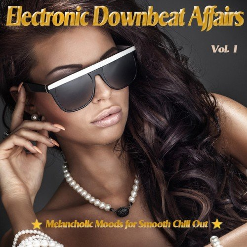 VA - Electronic Downbeat Affairs Vol.1: Melancholic Moods for Smooth Chill Out (2016)