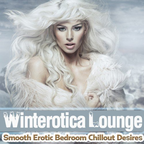 VA - Winterotica Lounge: Smooth Erotic Bedroom Chillout Desires (2016)