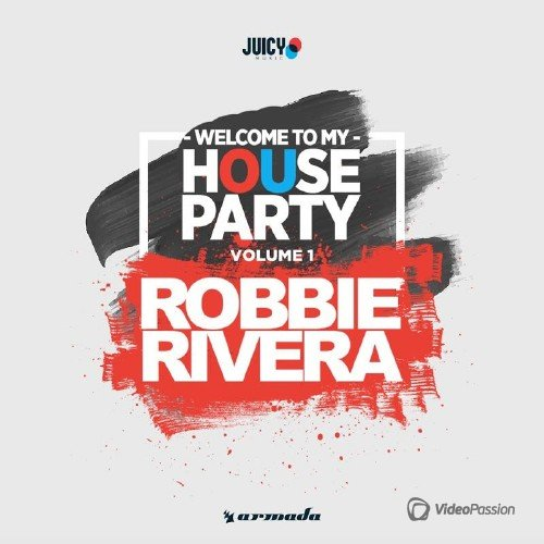 Welcome To My House Party, Vol. 1 (Selected by Robbie Rivera) (2016)