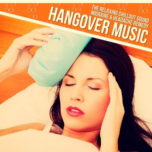 VA - Hangover Music: The Relaxing Chillout Sound Migraine and Headache Remedy (2016)