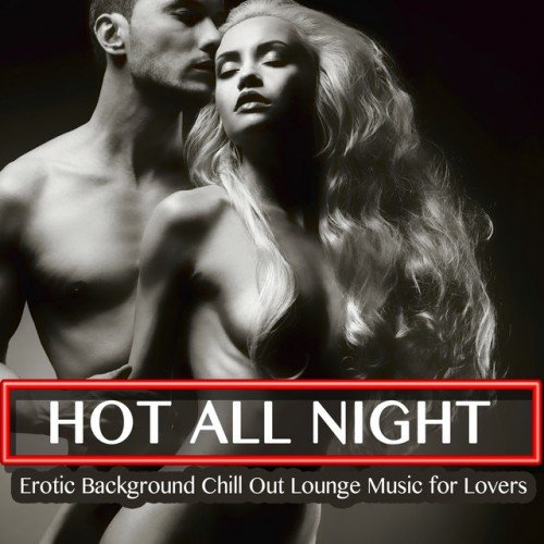VA - Hot All Night: Erotic Background Chill out Lounge Music for Lovers (2016)