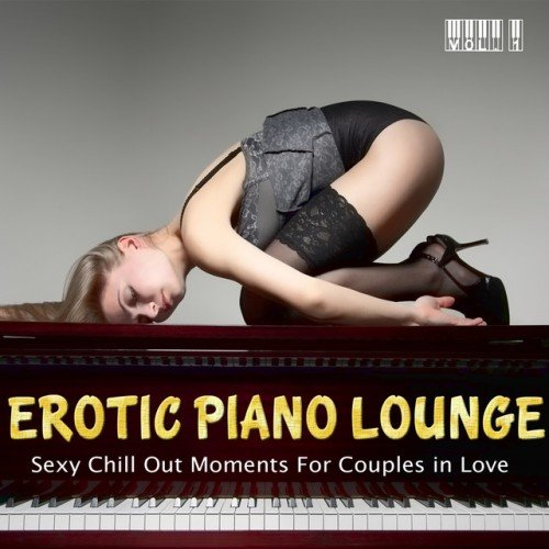 VA - Erotic Piano Lounge Vol.1: Sexy Chill out Moments for Couples in Love (2016)