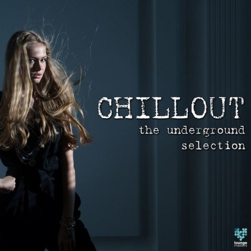 VA - Chillout The Underground Selection (2016)