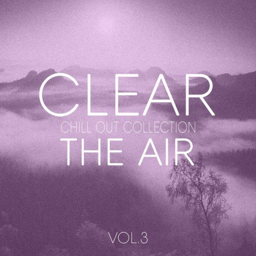 VA - Clear the Air Vol.3: Pure Chill out and Elektronica (2016)