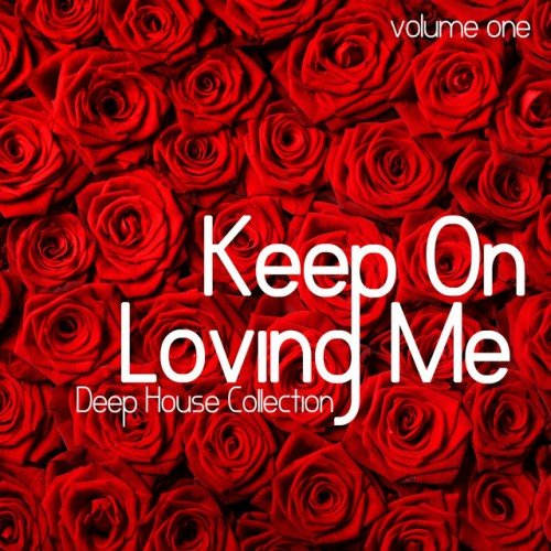 VA - Keep On Loving Me: Deep House Collection Vol.1 (2016)