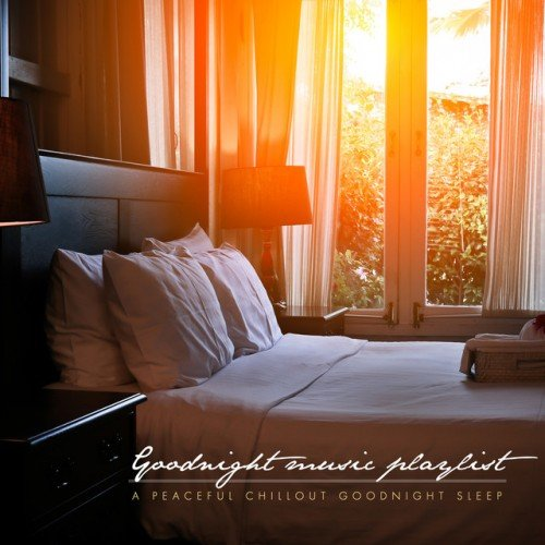 VA - Goodnight Music Playlist: A Peaceful Chillout Goodnight Sleep (2016)