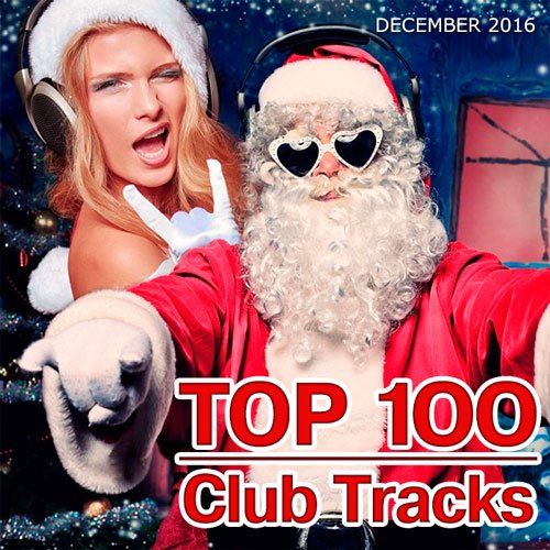 VA-Top 100 Club Tracks (December 2016) (2016)