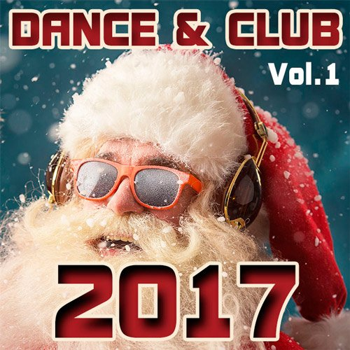 VA - Dance & Club 2017 Vol.1 (2017)