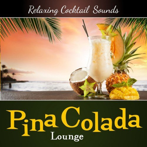 VA - Pina Colada Lounge: Relaxing Cocktail Sounds (2017)
