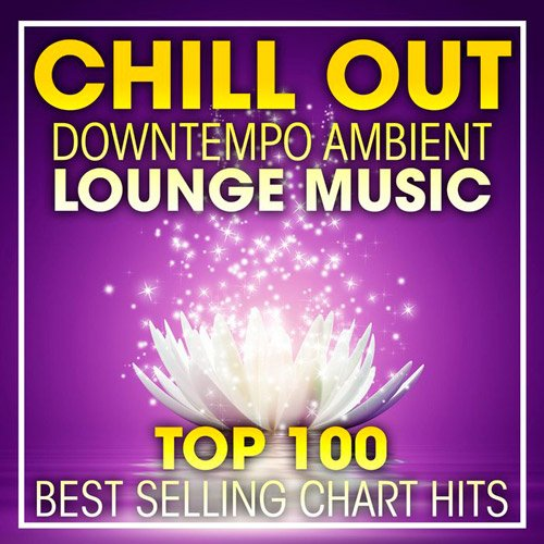 VA-Top 100 Chill Out Downtempo Ambient Lounge Music (2017)