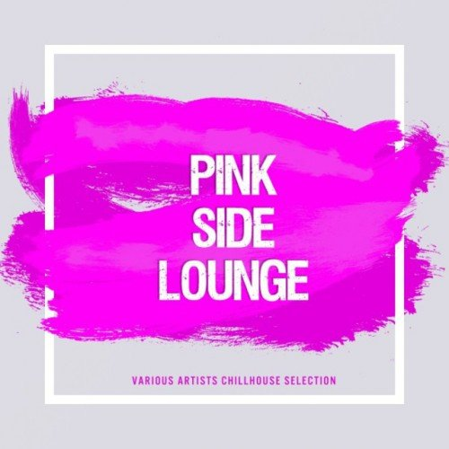 VA - Pink Side Lounge. Various Artists, Chillout Selection (2017)
