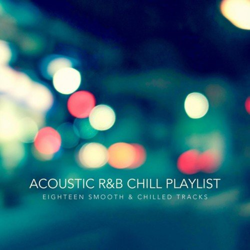 VA - Acoustic R&B Chill Playlist. Eighteen Smooth and Chilled Tracks (2017)