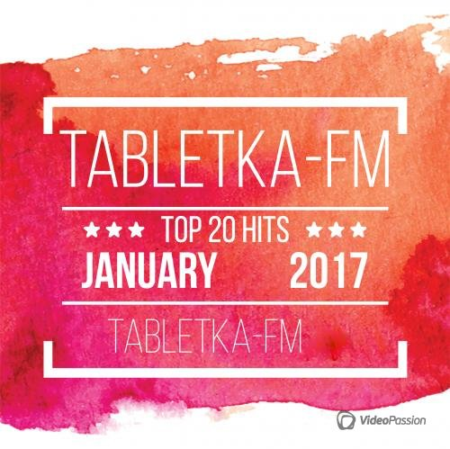 VA - Tabletka-FM Top 20 Radio Hits January (2017)
