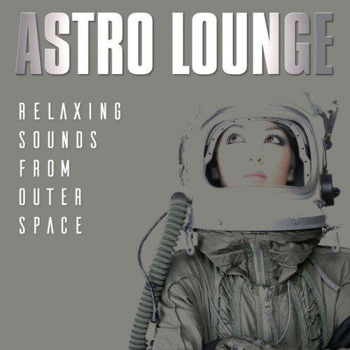 VA - Astro Lounge: Relaxing Sounds from Outer Space (2017)