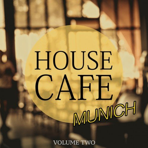 VA - House Cafe Munich Vol.2: Perfect Chill and Relax Music (2017)