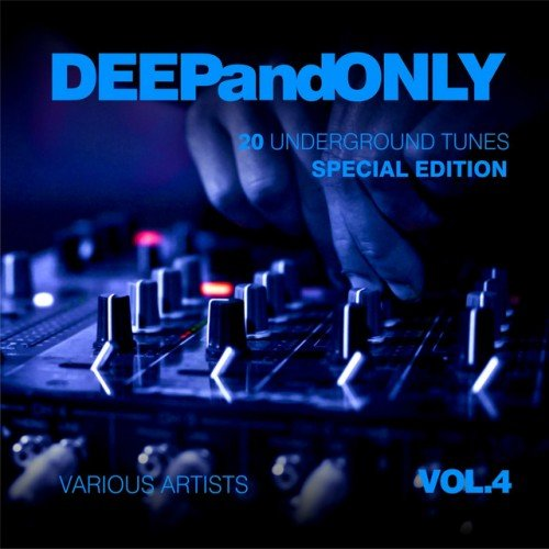 VA - Deep And Only: 20 Underground Tunes [Special Edition] Vol.4 (2017)