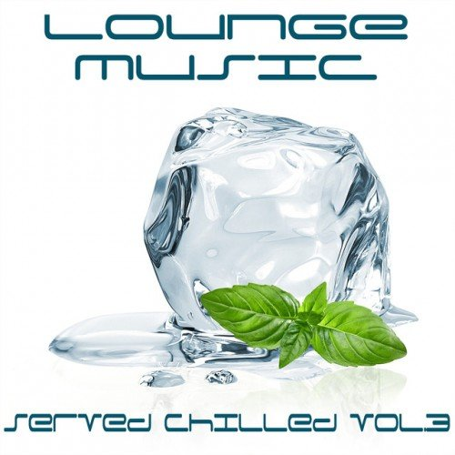 VA - Lounge Music Served Chilled Vol.3: The Best in Bar and Chill Out Music (2017)