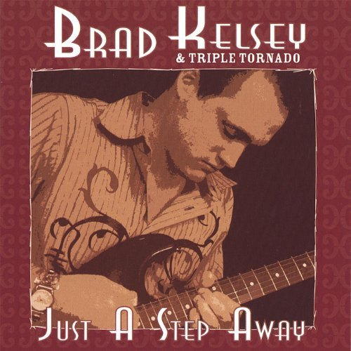 Brad Kelsey - Just A Step Away (2006)