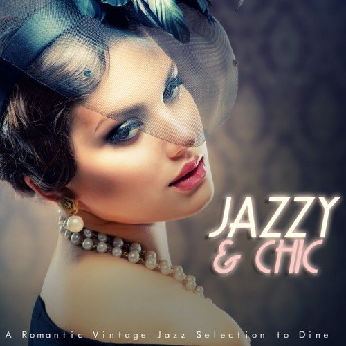 VA - Jazzy and Chic: A Romantic Vintage Jazz Selection to Dine (2017)