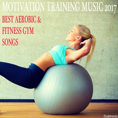 VA-Motivation Training Music 2017: Best Aerobic & Fitness Gym Songs (2017)