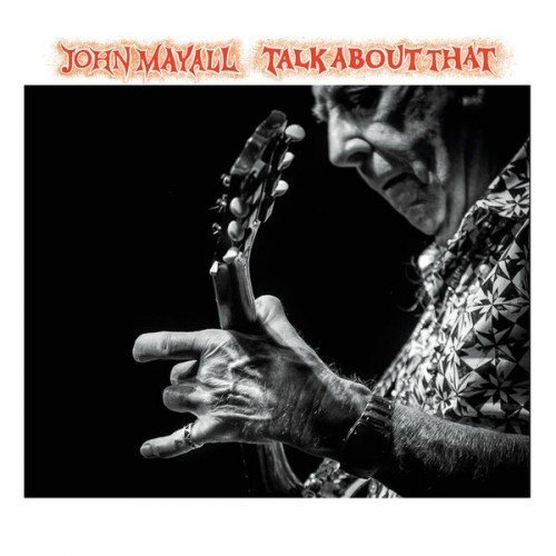 John Mayall - Talk About That (2017) FLAC