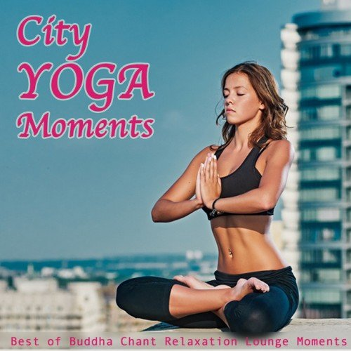VA - City Yoga Moments: Best of Buddha Chant. Relaxation Lounge Moments (2017)