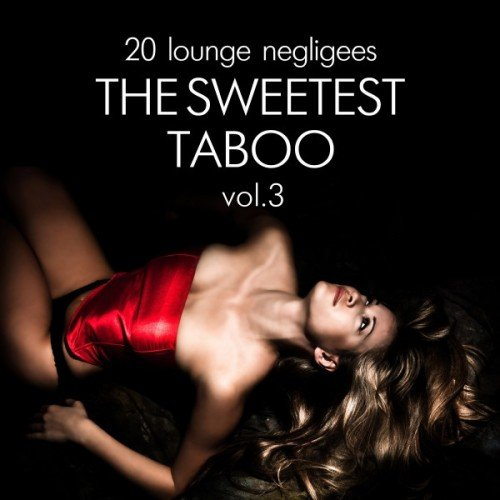 VA - The Sweetest Taboo Vol.3: 20 Lounge Negligees (2017)