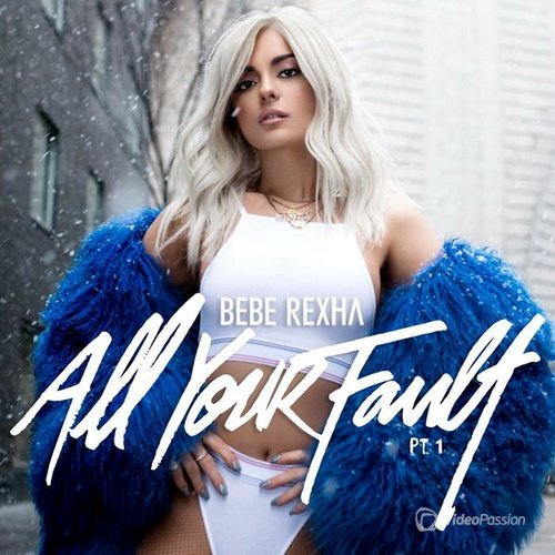 Bebe Rexha - All Your Fault: Pt. 1 (2017)